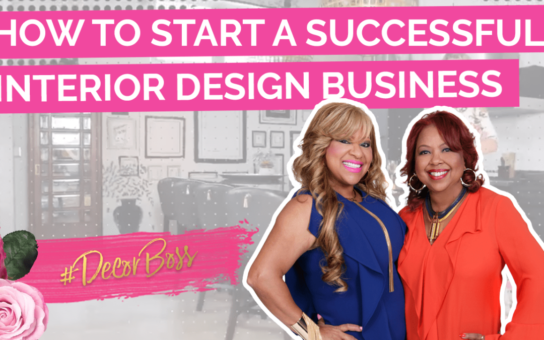 , How to Start a Successful Interior Design Business featuring The Sisters & Co